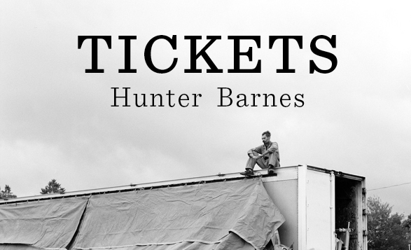 Tickets: Photographs by Hunter Barnes